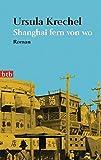 Shanghai fern von wo - Ursula Krechel