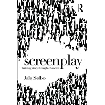 Screenplay: Building Story Through Character by Jule Selbo (2015-08-05)