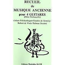 Recueil de 4 pièces de musique ancienne pour 4 guitares, flûte et violoncelle: musique d'ensemble quatuor (French Edition)