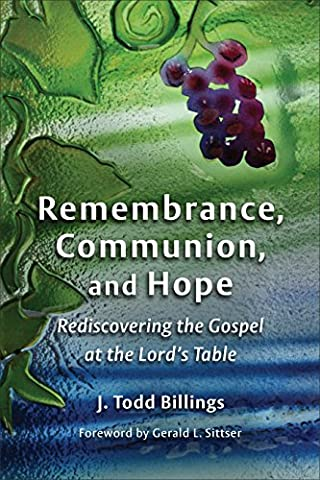 Remembrance, Communion, and Hope: Rediscovering the Gospel at the Lord's