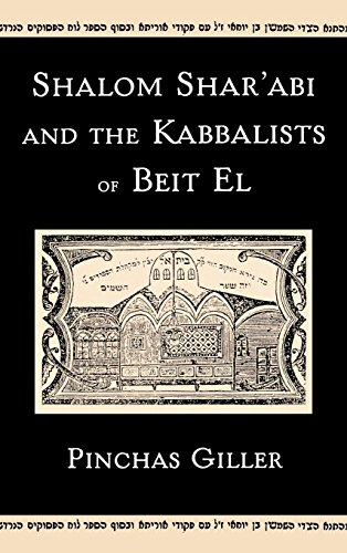 Shalom Shar'abi and the Kabbalists of Beit El por Pinchas Giller