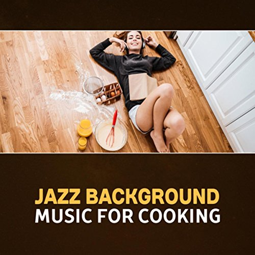 Jazz Background Music for Cooking – Smooth Relaxing Jazz, Background Jazz, Dinner Music, Kitchen...