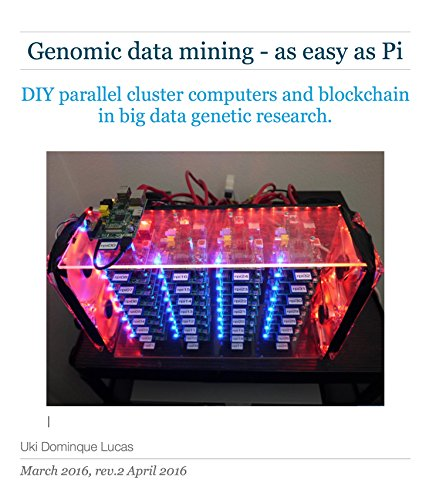 Genomics - easy as Pi: DIY parallel cluster computers and blockchain in big data genetic research. (English Edition) -