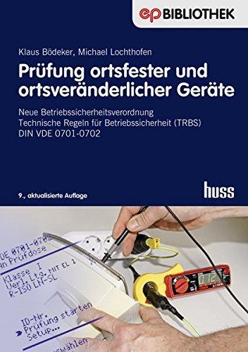 Prüfung ortsfester und ortsveränderlicher Geräte: Neue Betriebssicherheitsverordnung Technische Regeln für Betriebssicherheit (TRBS) DIN VDE 0701-0702 (Elektropraktiker-Bibliothek) -
