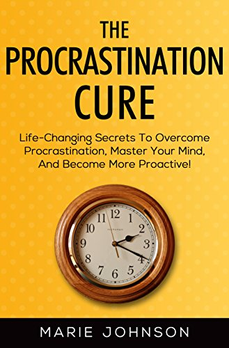 The Procrastination Cure: Life-Changing Secrets To Overcome Procrastination, Master Your Mind, And Become More Proactive! (English Edition)