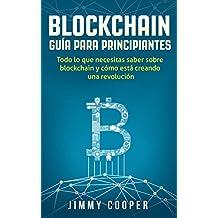 Blockchain Guía Para Principiantes, en Español: Todo lo Que Necesitas Saber Sobre Blockchain y Cómo Está Creando Una Revolución (Spanish Edition) (English Edition)