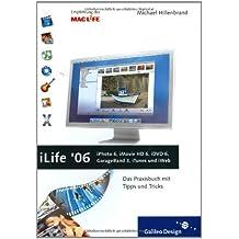iLife '06: iPhoto 6, iMovie HD 6, iDVD 6, GarageBand 3, iTunes 6 und iWeb: Das Praxisbuch mit Tipps und Tricks (Galileo Design)