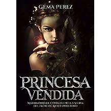 Princesa Vendida: Matrimonio de Conveniencia y Sierva del Príncipe Rico y Poderoso (Novela de Romance, Fantasía y Erótica)