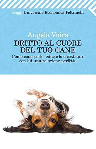 Dritto al cuore del tuo cane (Universale economica. Saggi)