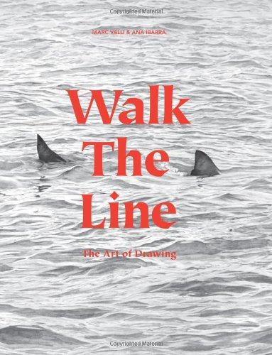 Walk the Line: The Art of Drawing par Marc Valli, Ana Ibarra