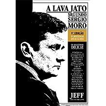 A Lava Jato Segundo Sérgio Moro: Os Relatórios do Juiz (Documentos Jornalísticos Livro 1) (Portuguese Edition)