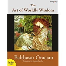 The Art of Worldly Wisdom [with active TOC and footnotes] (English Edition)