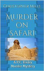 Murder on Safari: A P.C. Bailey Murder Mystery (The PC Bailey Mysteries Book 1)