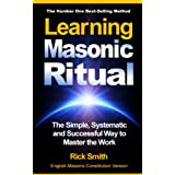 Learning Masonic Ritual - The Simple, Systematic and Successful Way to Master The Work: Freemasons Guide to Ritual (English Edition)