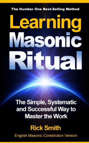 Learning Masonic Ritual - The Simple, Systematic and Successful Way to Master The Work: Freemasons Guide to Ritual (English Edition) por Rick Smith