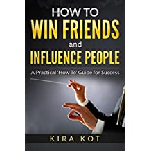 How to Win Friends and Influence People: A Practical 'How To' Guide for Success Contents (English Edition)