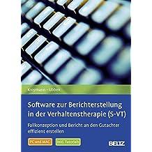 Software zur Berichterstellung in der Verhaltenstherapie (S-VT): Fallkonzeption und Bericht an den Gutachter effizient erstellen. Inklusive Tutorials