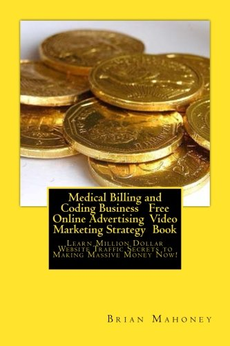 Medical Billing and Coding Business Free Online Advertising Video Marketing Strategy Book: Learn Million Dollar Website Traffic Secrets to Making Massive Money - Million-dollar-website