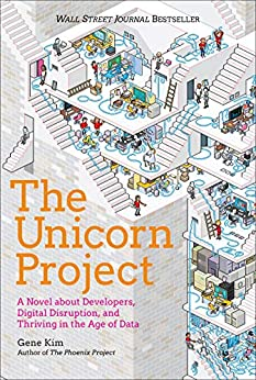 The Unicorn Project: A Novel about Developers, Digital Disruption, and Thriving in the Age of Data (English Edition) van [Kim, Gene]