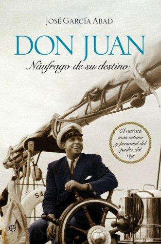 Don Juan, náufrago de su destino (Biografías y Memorias) por José García Abad