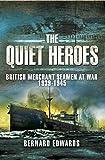 Quiet Heroes: British Merchant Seamen at War, 1939-1945 (English Edition)
