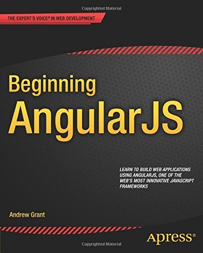 Beginning AngularJS: Written by Andrew Grant, 2015 Edition, (2014) Publisher: Apress [Paperback]
