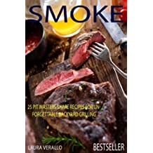 Smoke: 25 Pit Masters Share Recipes for Unforgettable Backyard Grilling