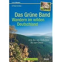 Das Grüne Band – Wandern im wilden Deutschland: 1400 km von Tschechien bis zur Ostsee (Erlebnis Wandern)