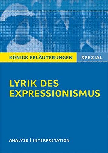 Lyrik des Expressionismus.: Textanalyse und Interpretationen zu wichtigen Werken der Epoche (Königs Erläuterungen Spezial)