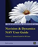 Navision & Dynamics Nav User Guide: Volume 2: General Guide for All Users by Ruth Lestina (2013-12-28)