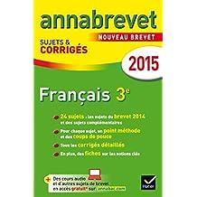 Annales Annabrevet 2015 Français: sujets et corrigés du brevet