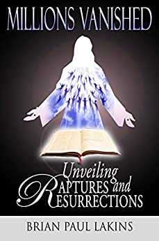 Unveiling Raptures and Resurrections (Millions Vanished Book 1) (English Edition) de [Lakins, Brian]