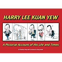 HARRY LEE KUAN YEW A Pictorial Account of His Life and Times (English Edition)