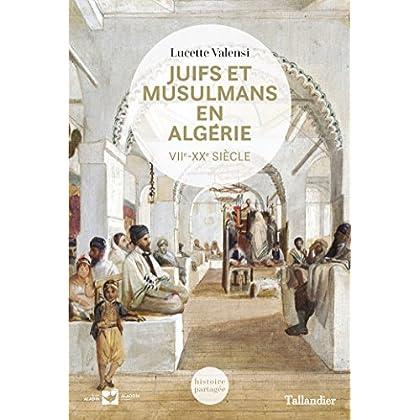Juifs et musulmans en Algérie: VIIe-XXe siècle (Histoire partagée)