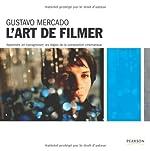 L'Art de filmer - Apprendre (et transgresser) les règles de la composition cinématique de Gustavo Mercado