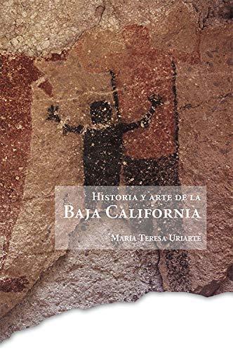 Historia y arte de la Baja California por María Teresa Uriarte Castañeda
