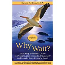 Why Wait? The Baby Boomers' Guide to Preparing Emotionally, Financially, and Legally for a Parent'™s Death.