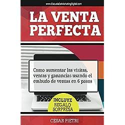 La Venta Perfecta: Como aumentar las visitas, ventas y ganancias usando el embudo de ventas en 6 pasos
