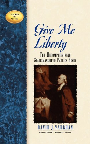 Give Me Liberty: The Uncompronising Statesmanship of Patrick Henry (Leaders in Action) by David J Vaughan (2002-10-01)