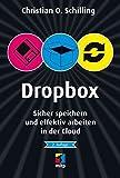 Dropbox: Sicher speichern und effektiv arbeiten in der Cloud by Christian Schilling (2013-05-14)