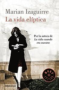 La vida elíptica par Marian Izaguirre