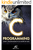 C: Learn C Programming Language In 24 Hours Or Less!