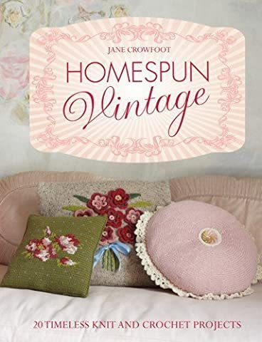 Homespun Vintage:20 timeless knit and crochet projects by Jane Crowfoot (3-Jan-2013) Hardcover