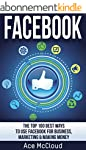 Facebook: The Top 100 Best Ways To Us...