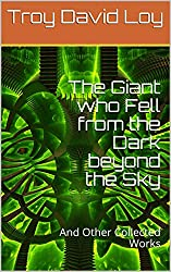 The Giant who Fell from the Dark beyond the Sky: And Other Collected Works (English Edition)