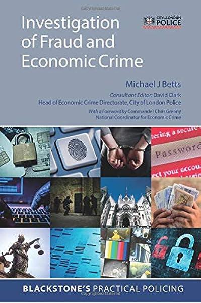 Investigation Of Fraud And Economic Crime Blackstone S Practical Policing Amazon Co Uk Betts Michael J Clark David 9780198799016 Books