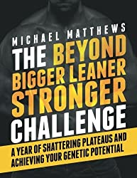 The Beyond Bigger Leaner Stronger Challenge: A Year of Shattering Plateaus and Achieving Your Genetic Potential by Michael Matthews (2015-01-16)