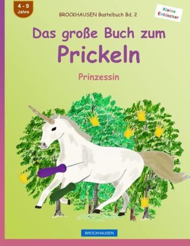 BROCKHAUSEN Bastelbuch Bd. 2 - Das große Buch zum Prickeln: Prinzessin (Kleine Entdecker)