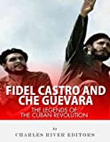 Fidel Castro and Che Guevara: The Legends of the Cuban Revolution (English Edition)