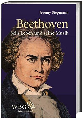 Beethoven: Sein Leben - seine Musik